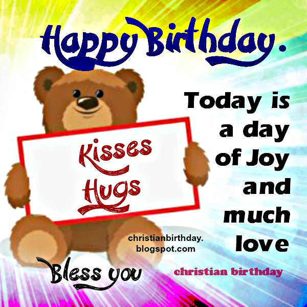 Happy Birthday with kisses and Hugs. free christian images by Mery Bracho. Christian quotes for children, child, kid, son, daughter, girl, little boy, woman.
