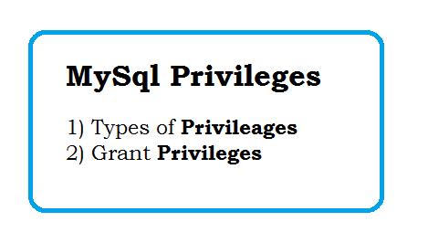 Mysql Privileges - Types of privileages in MySql - How do I grant privileges in MySQL