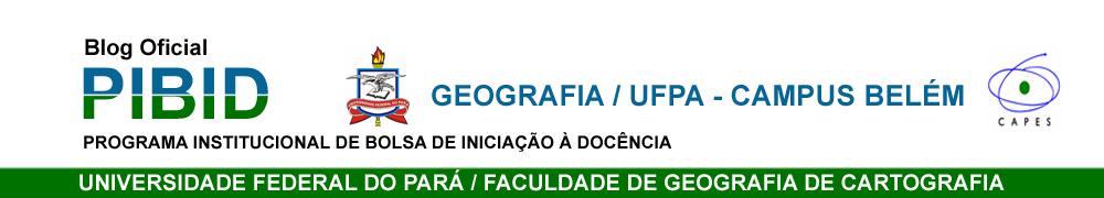 PIBID - Geografia UFPA ::: Campus Belém ::: Programa Institucional de Bolsa de Iniciação à Docência