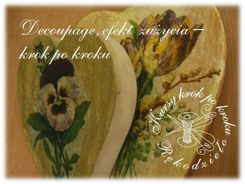 http://kursykrokpokroku.blogspot.com/2014/02/decoupge-efekt-zuzycia-jak-zrobic.html