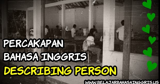 Percakapan Bahasa Inggris Describing Person Guru Madrasah Blog