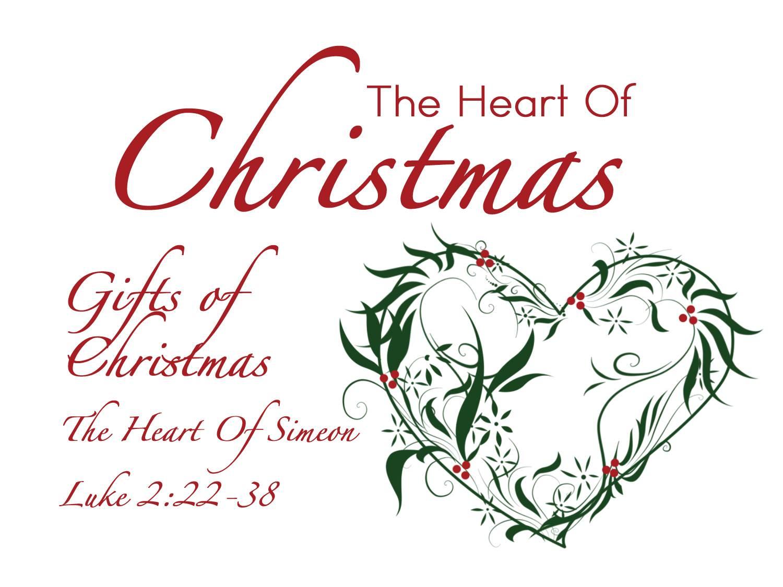 the heart of christmas part iv gifts of christmas the heart of simeon luke 222 38 pastor matt messner