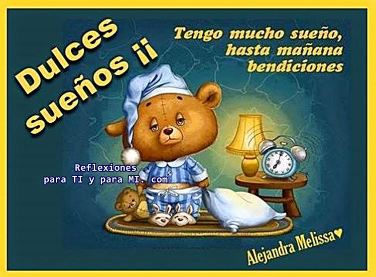 Tengo mucho sueño,  hasta mañana, bendiciones...  DULCES SUEÑOS!