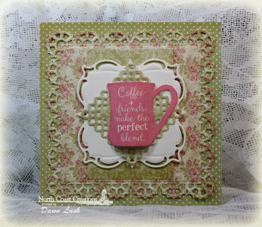 Stamps - North Coast Creations What's Brewin'?, Our Daily Bread Designs Blushing Rose Paper Collection, ODBD Layered Lacey Squares Dies