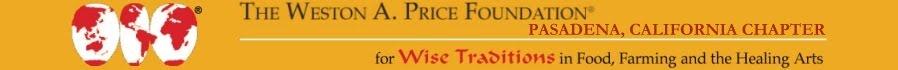 Weston A. Price Foundation Pasadena Chapter