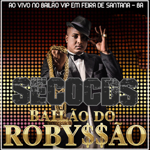 BAILÃO DO ROBYSSÃO – AO VIVO NO BAILÃO VIP EM FEIRA 2015