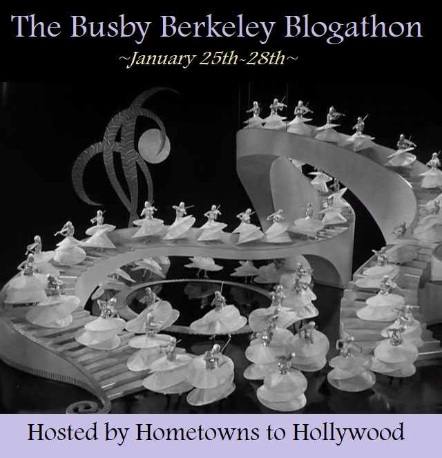 Hometowns to Hollywood Busby Berkeley Blogathon 2018