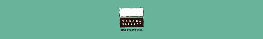 Takara Gallery workroom Blog