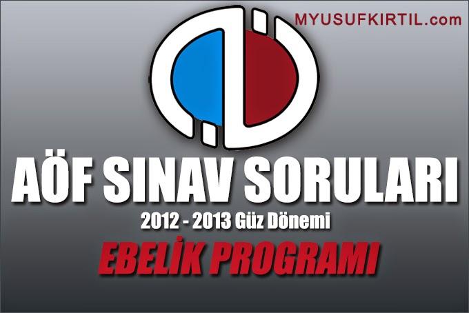 Açıköğretim Fakültesi ( AÖF ) Ebelik Bölümü / Programı 2012 - 2013 Güz Dönemi Ara Sınav ( Vize ) Soruları İndir