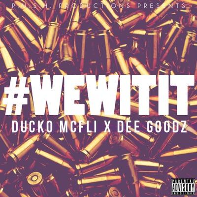 Ducko McFli - We Wit It ft. Dee Goodz