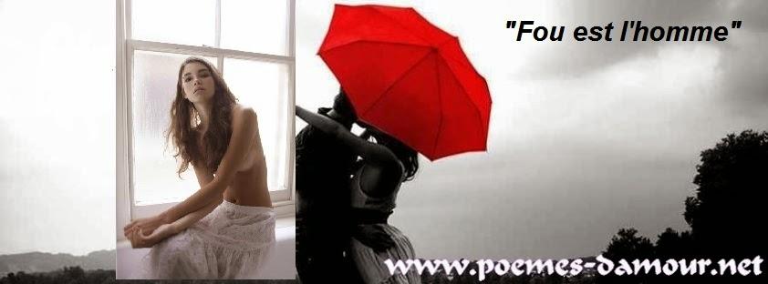 """poème d'amour 231: """"Fou est l'homme"""""""