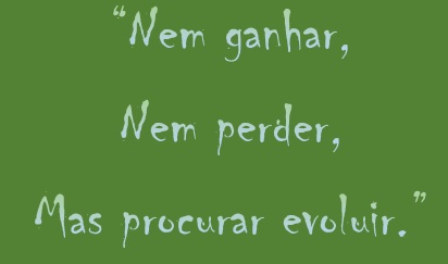 Nem Ganhar Nem Perder Mas Procurar Evoluir