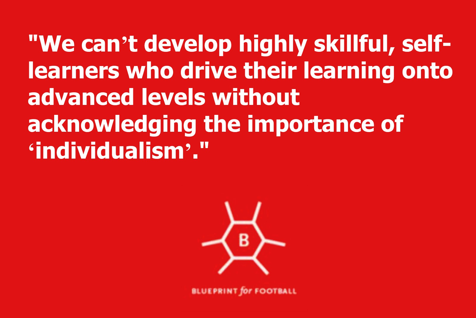 Blueprint for football developing self learners through game calls we cant develop highly skillful self learners who drive their learning onto advanced levels without acknowledging the importance of individualism malvernweather Gallery
