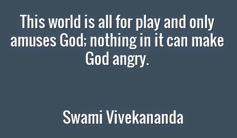 This world is all for play and only amuses God; nothing in it can make God angry.