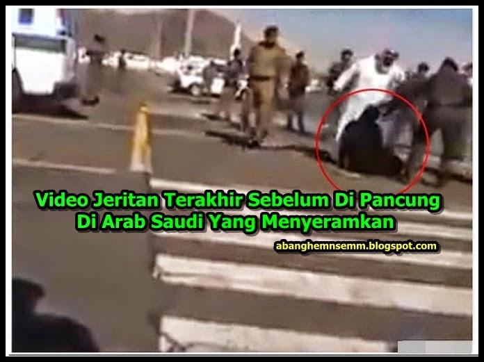 Video Jeritan Terakhir Sebelum Di Pancung Di Arab Saudi Yang Menyeramkan