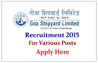Goa Shipyard Limited Recruitment 2015 for the various posts