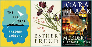 The Fly Trap by Fredrik Sjoberg, Mr. Mac & Me by Esther Freud, Murder on the Champ de Mars by Cara Black