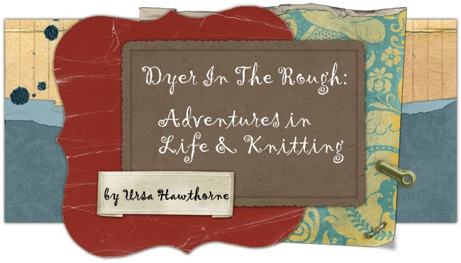 Dyer In the Rough - Adventures in Life &amp; Knitting