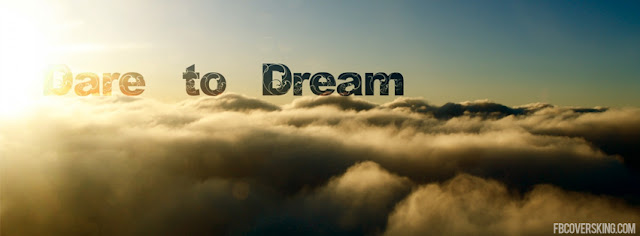 Dare To Dream | Facebook Cover I lov3quotes.com