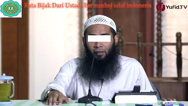 Kata Bijak Dari Ustadz bermanhaj salaf indonesia