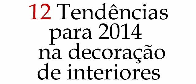 decoracao de interiores tendencias: abaixo segue doze tendencias que permanecerão por todo o ano de 2014