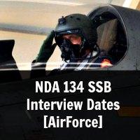 NDA 134 SSB Interview Dates [Air Force]