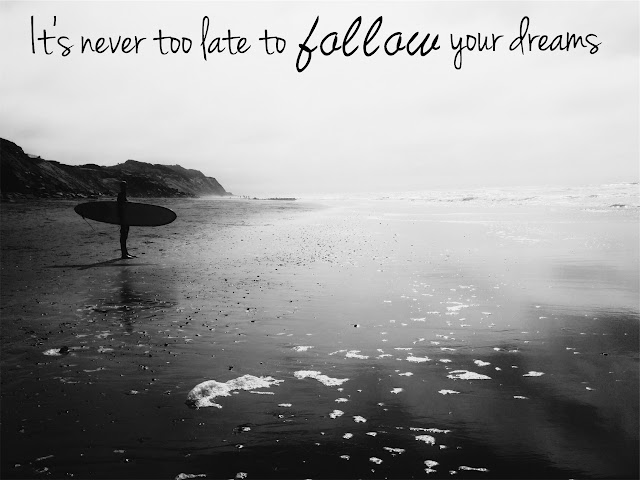 it's never too late to follow your dreams quote