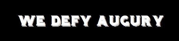 We Defy Augury