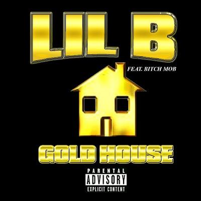 Lil_B-Gold_House-(Bootleg)-2011
