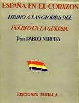 """""""España en el corazón. Himno a las glorias del pueblo en la Guerra""""  (Pablo Neruda)"""