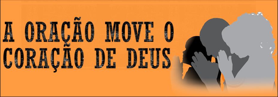 A Oração move o Coração de Deus