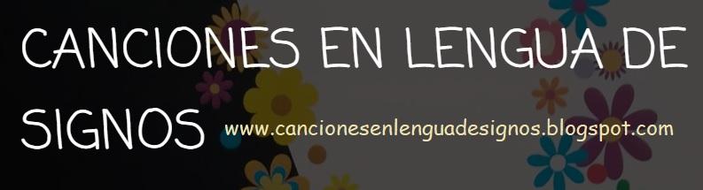 CANCIONES EN LENGUA DE SIGNOS