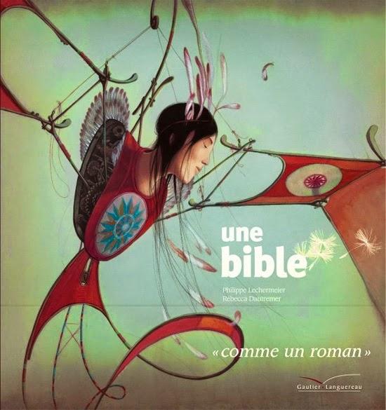 """Une Bible """"Comme un roman"""" - Philippe Lechermeier et Rébecca Dautremer - éditions Gautier-Languereau"""