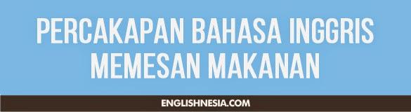 Percakapan Bahasa Inggris Memesan Makanan
