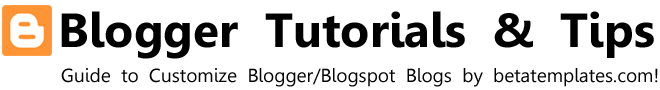 Blogger [Blogspot] Tutorials & Tips
