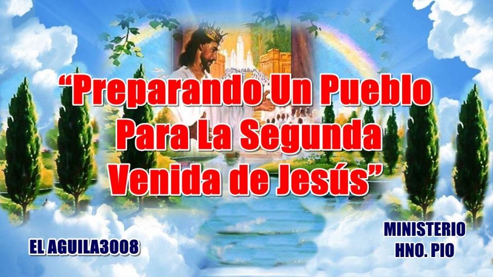 """""""EL AGUILA3008"""" MINISTERIO HNO. PIO """"Preparando Un Pueblo Para La Segunda Venida de Jesús"""""""
