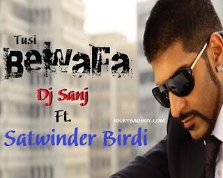 Tusi Bewafa Lyrics - Dj Sanj ft Satwinder Birdi