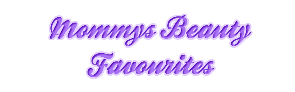 Mommys Beauty Favourites