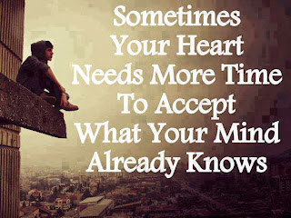 QUOTES BOUQUET: Sometimes Your Heart Needs More Time To Accept What Your Mind Already Knows