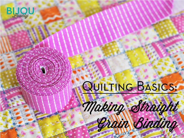Bijou Lovely Quilting Basics Making Straight Grain Binding
