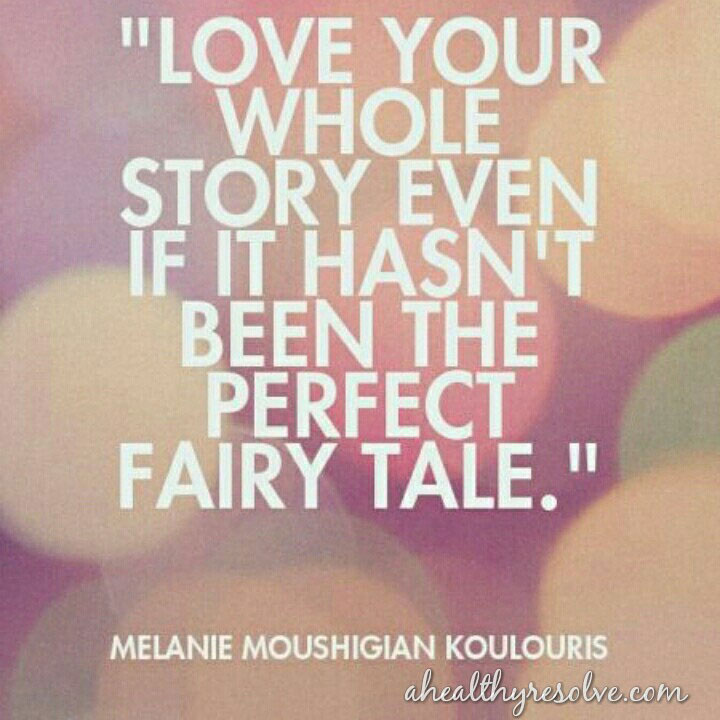 Love your whole story even if it hasn't been the perfect fairy tale.
