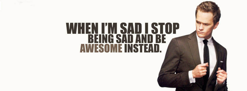 When I Am Sad I Stop Being Sad And Be Awesome Instead.