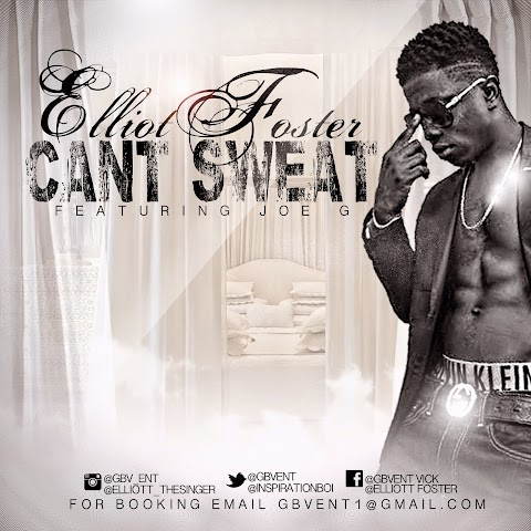 SONG REVIEW: Elliot Foster - Cant Sweat [Feat.Joe G]