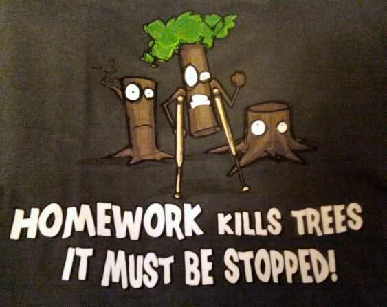 Homework kills trees it must be stopped