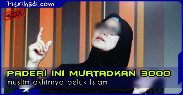 (Kisah) Paderi Murtadkan 3000 Muslim Akhirnya Peluk Islam