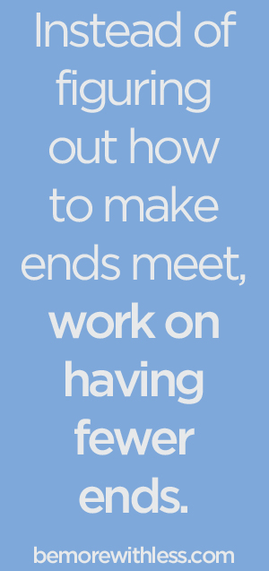 Instead of figuring out how to make ends meet, work on having few ends :: OrganizingMadeFun.com
