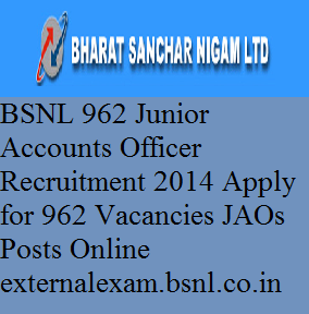 BSNL 962 JAOs Recruitment 2014-Apply for 962 Vacancies of Junior Accounts Officers (JAOs) Posts in Online bsnl.co.in