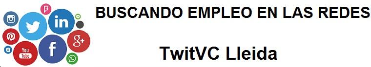 TwitVC Lleida. Ofertas de empleo, Facebook, LinkedIn, Twitter, Infojobs, bolsa de trabajo, cursos