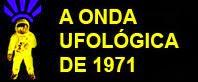 A ONDA UFOLÓGICA DE 1971