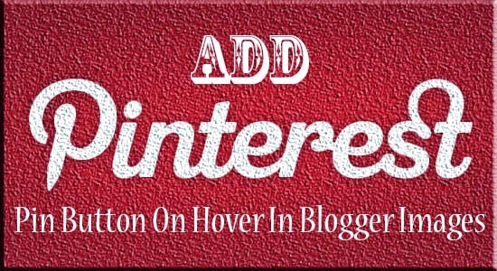 Add Pinterest Pin It button in Blogger on Image Hover